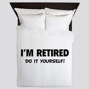 I'm retired - Do it yourself! Queen Duvet