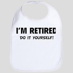 I'm retired - Do it yourself! Bib
