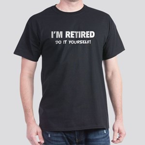 I'm retired - Do it yourself! Dark T-Shirt