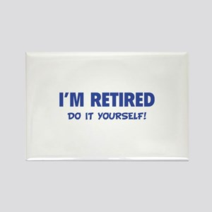 I'm retired - Do it yourself! Rectangle Magnet