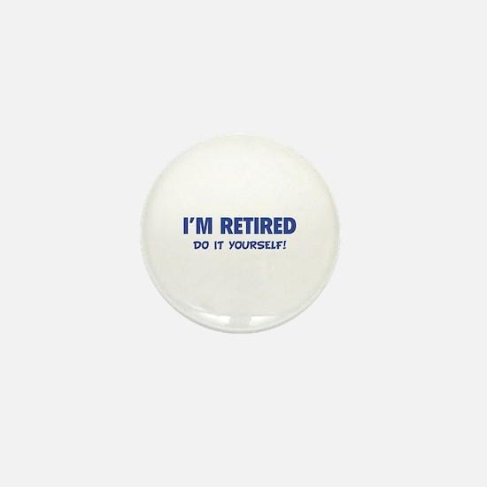 I'm retired - Do it yourself! Mini Button