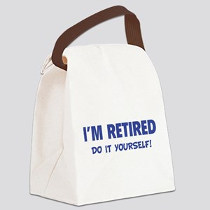 I'm retired - Do it yourself! Canvas Lunch Bag