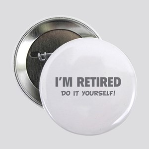 """I'm retired - Do it yourself! 2.25"""" Button"""