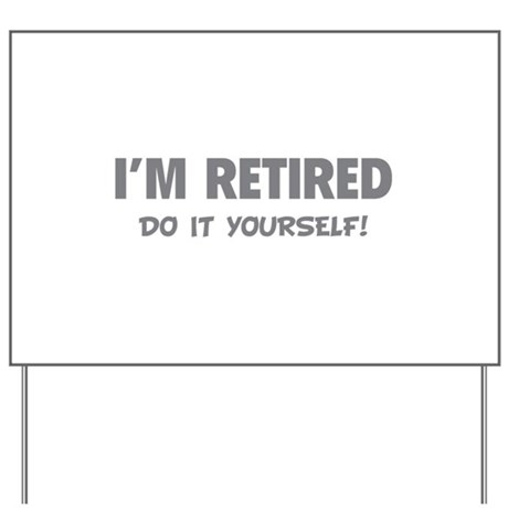 Im retired do it yourself yard sign by designalicious im retired do it yourself yard sign solutioingenieria Images