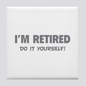 I'm retired - Do it yourself! Tile Coaster