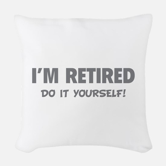 I'm retired - Do it yourself! Woven Throw Pillow