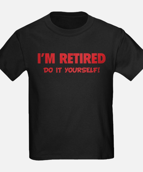I'm retired - Do it yourself! T