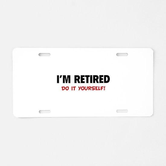 I'm retired - Do it yourself! Aluminum License Pla