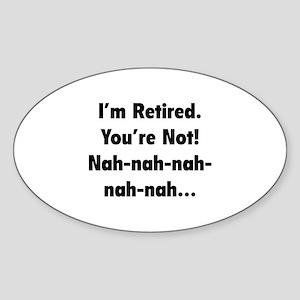 I'm retired - You're not! nah-nah-nah... Sticker (