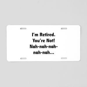 I'm retired - You're not! nah-nah-nah... Aluminum