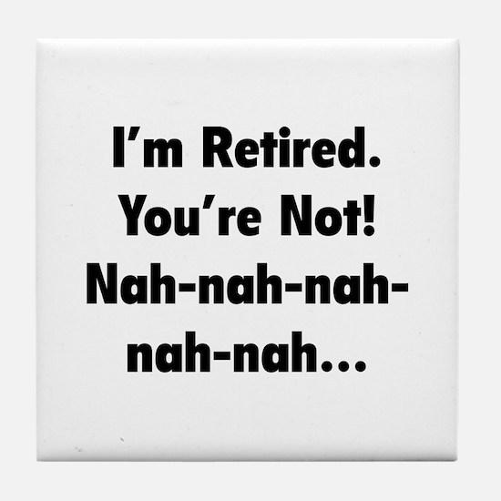 I'm retired - You're not! nah-nah-nah... Tile Coas