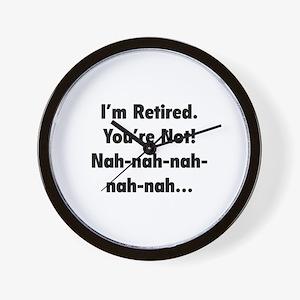 I'm retired - You're not! nah-nah-nah... Wall Cloc