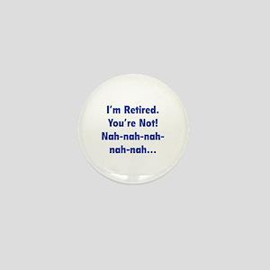 I'm retired - You're not! nah-nah-nah... Mini Butt