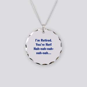 I'm retired - You're not! nah-nah-nah... Necklace