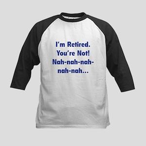 I'm retired - You're not! nah-nah-nah... Kids Base