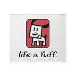 Life is Ruff Throw Blanket