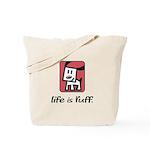 Life is Ruff Tote Bag