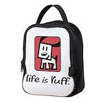 Life is Ruff Neoprene Lunch Bag