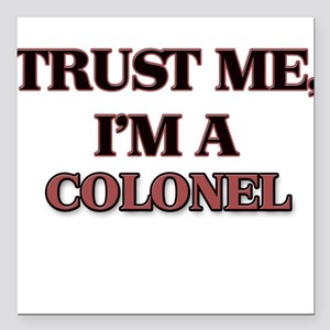 "Trust Me, I'm a Colonel Square Car Magnet 3"" x 3"""