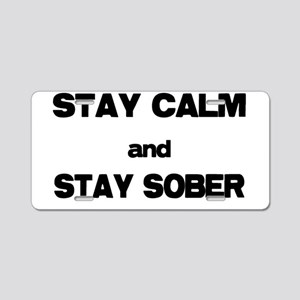 Stay Calm Stay Sober Aluminum License Plate