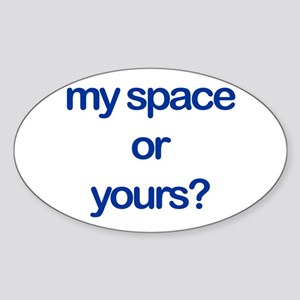 My space or yours? Oval Sticker