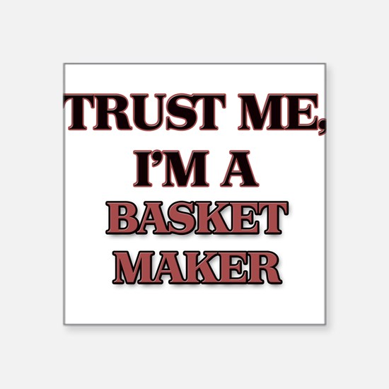Trust Me, I'm a Basket Maker Sticker