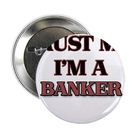 "Trust Me, I'm a Banker 2.25"" Button"