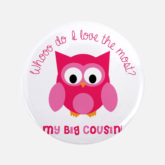 """Who? My big cousin! 3.5"""" Button"""