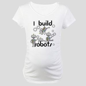 I Build Robots Maternity T-Shirt