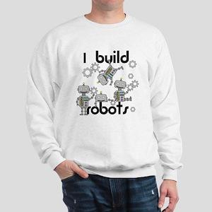 I Build Robots Sweatshirt