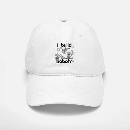I Build Robots Baseball Baseball Cap