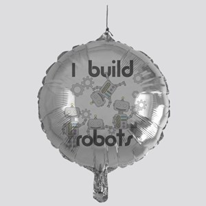I Build Robots Mylar Balloon