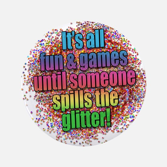 "..someone spills the glitter... 3.5"" Button"