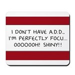 I Don't Have A.D.D. - Shiny Mousepad