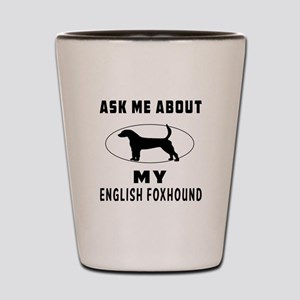 Ask Me About My English Foxhound Shot Glass