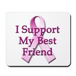 I Support My Best Friend Mousepad