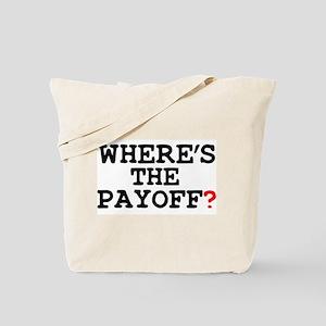 WHERES THE PAYOFF Tote Bag