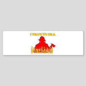 I WANT TO BE A FIREMAN SHIRT Bumper Sticker