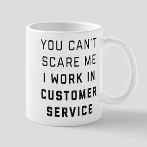 You Can't Scare Me I Work In Cus 11 oz Ceramic Mug