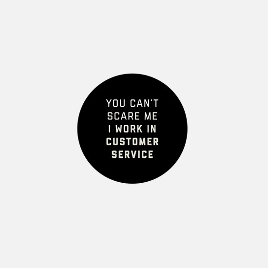 You Can't Scare Me I Work In Customer Mini Button