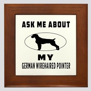 Ask Me About My German Wirehaired Pointer Framed T