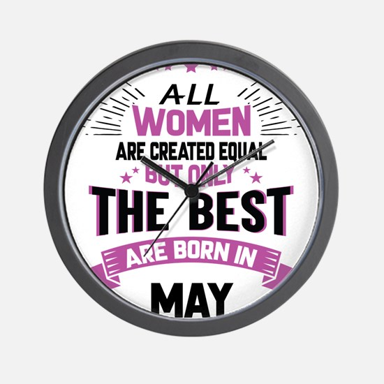 All Women Created Equal But The Best Born In May W