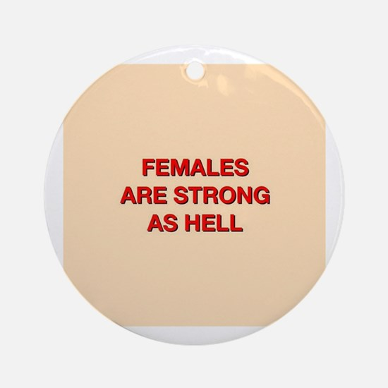 females are strong as hell Round Ornament