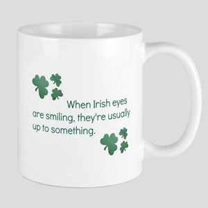 when irish eyes are smiling they're usual Mugs