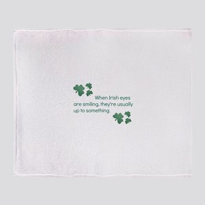 when irish eyes are smiling they&#39 Throw Blanket