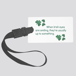 when irish eyes are smiling they Large Luggage Tag