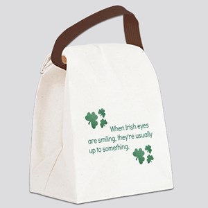 when irish eyes are smiling they& Canvas Lunch Bag