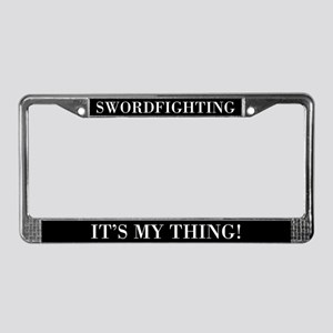 Swordfighting That's My Thing License Plate Frame