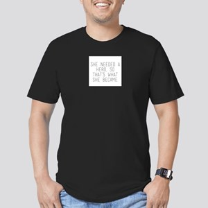 she needed a hero so that's what she b T-Shirt