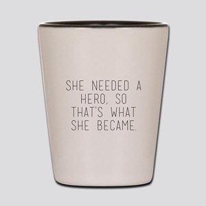 she needed a hero so that's what sh Shot Glass